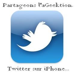 [Partageons l'aGeektion]: Twitter sur iPhone…,astuces…